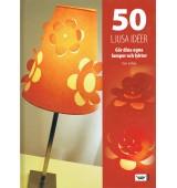 50 ljusa idéer - Gör dina egna lampor och lyktor